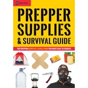 Prepper Supplies & Survival Guide: The Prepping Supplies, Gear & Food You Must Have To Survive - eBook