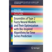 Ensembles of Type 2 Fuzzy Neural Models and Their Optimization with Bio-Inspired Algorithms for Time Series Prediction - eBook