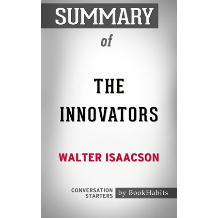 Summary of The Innovators by Walter Isaacson | Conversation Starters - (First Shot By Walter Sorrells Chapter Summary)