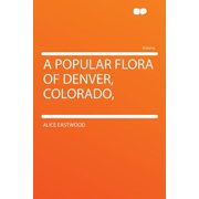 A Popular Flora of Denver, Colorado,