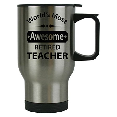 World's Most Awesome RETIRED TEACHER Stainless Travel Coffee Mug - Gift for Teachers - Birthday, or Christmas Gifts for Teachers