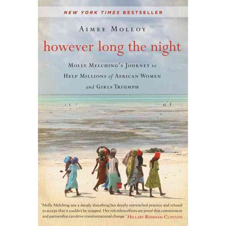 However long the night: Molly Melchings Journey to Help Millions of African Women and Girls Triumph by