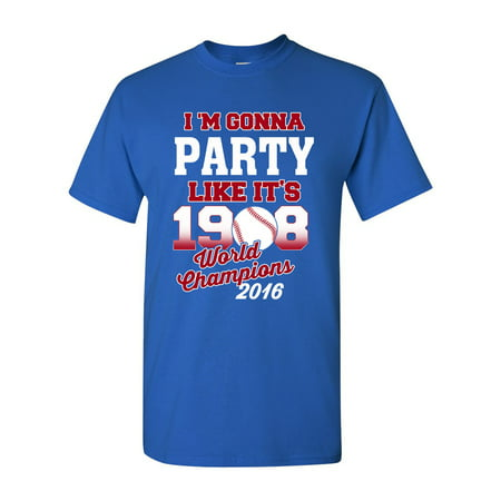 I'm Gonna Party Like It's 1908 Chicago 2016 Baseball Champs DT Adult T-Shirt