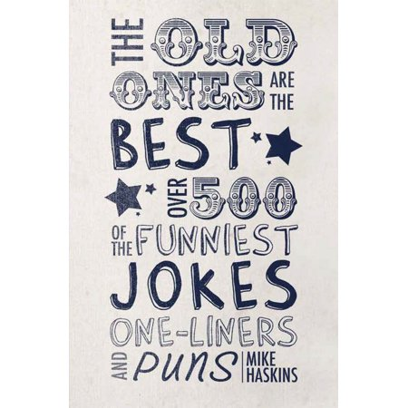 The Old Ones are the Best Joke Book : Over 500 of the Funniest Jokes, One-Liners and Puns (Old People Halloween Jokes)