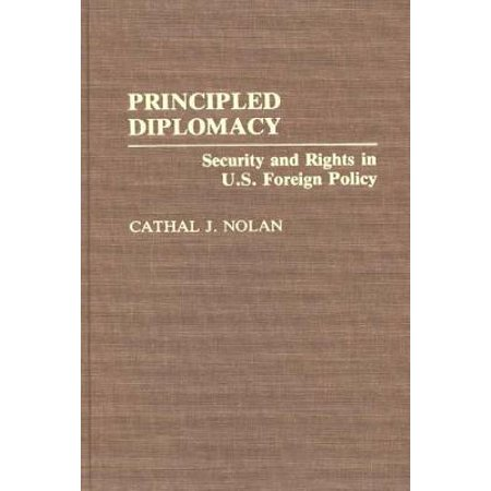 Principled Diplomacy : Security and Rights in U.S. Foreign Policy
