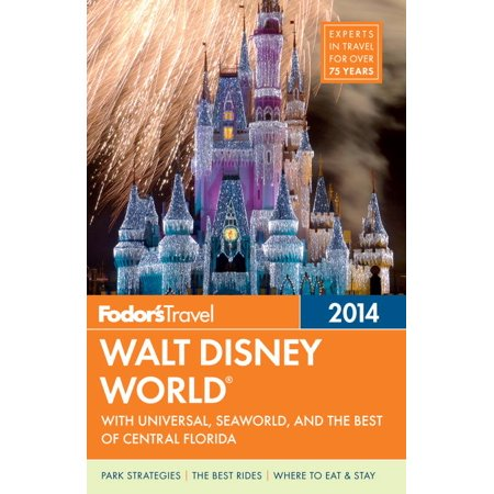 Fodor's Walt Disney World 2014 : with Universal, SeaWorld, and the Best of Central Florida