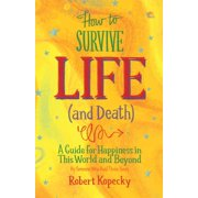 How to Survive Life (and Death): A Guide for Happiness in This World and Beyond (Paperback)