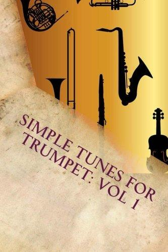 Simple Tunes for Trumpet: Vol 1: Beginner and Intermediate Level Tunes for Trumpet by