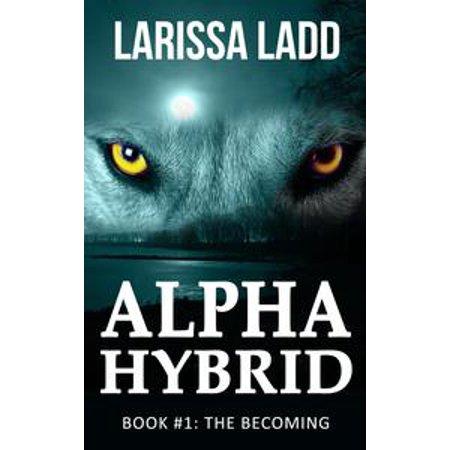 Alpha Hybrid: The Becoming - eBook - Walmart com
