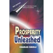 Prosperity Unleashed : How to Partake in God's Economic System and the Supernatural Release of Wealth and Kingdom Resources for the End-Time Saints.