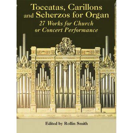 Toccatas, Carillons and Scherzos for Organ : 27 Works for Church or Concert Performance