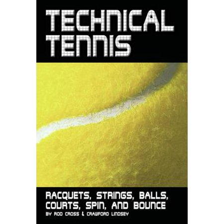 Technical Tennis: Racquets, Strings, Balls, Courts, Spin, and Bounce -