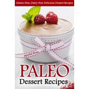 Paleo Dessert Recipes: Gluten-Free, Dairy-Free Delicious Dessert Recipes - eBook