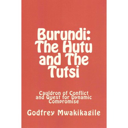 Burundi: The Hutu and the Tutsi: Cauldron of Conflict and Quest for Dynamic Compromise