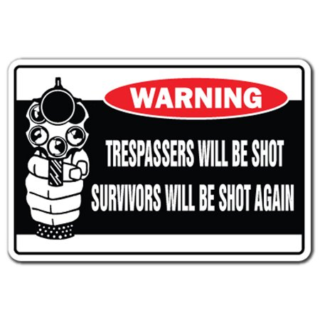 Trespassers Will Be Shot Survivors Will Be Shot Again Warning Decal | Indoor/Outdoor | Funny Home Décor for Garages, Living Rooms, Bedroom, Offices | SignMission Security Decal Wall Plaque Decoration - Survivor Decorations
