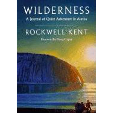 Wilderness : A Journal of Quiet Adventure in Alaska--Including Extensive Hitherto Unpublished Passages from the Original