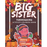 Big Sister Thanksgiving Activity Coloring Book : Holiday Gift Workbook for Girls Ages 2-4 with Tracing Shapes Letters and Numbers. Thanksgiving Theme Educational Activity Book for Kids (Paperback)