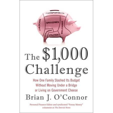 The $1,000 Challenge : How One Family Slashed Its Budget Without Moving Under a Bridge or Living on Gov ernment Cheese