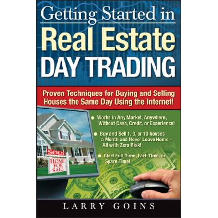 Getting Started in Real Estate Day Trading: Proven Techniques for Buying and Selling Houses the Same Day Using the Internet!