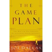 The Game Plan : The Men's 30-Day Strategy for Attaining Sexual Integrity