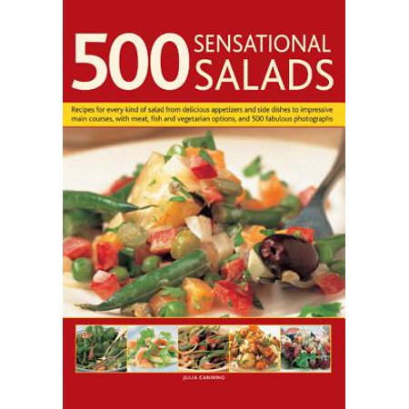 500 Sensational Salads : Recipes for Every Kind of Salad from Delicious Appetizers and Side Dishes to Impressive Main Courses, with Meat, Fish and Vegetarian Options, and 500 Fabulous Photographs (Vegetarian Appetizers For Halloween)