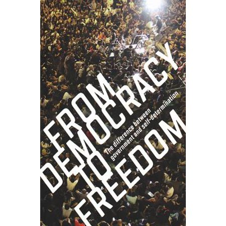 From Democracy to Freedom : The Difference Between Government and (Difference Between A Democracy And A Constitutional Republic)