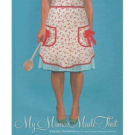 My Mama Made That : Virginia Favorites from the Junior League of Hampton Roads, (Hampton Roads Malls)