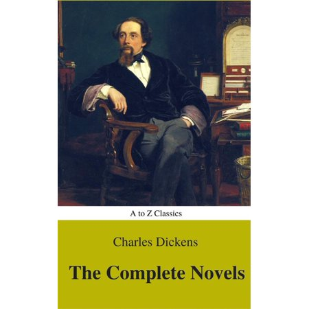 Charles Dickens : The Complete Novels (Best Navigation, Active TOC) (A to Z Classics) -