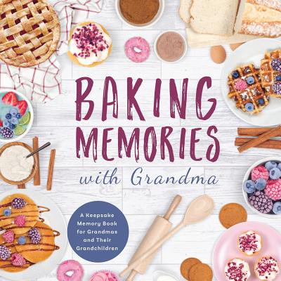 - Baking Memories with Grandma : A Keepsake Memory Book for Grandmas and Grandchildren