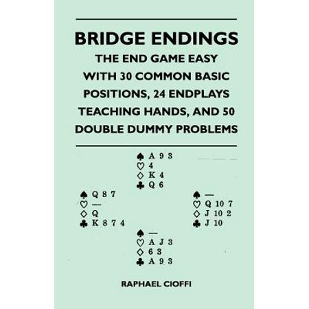 Bridge Endings - The End Game Easy with 30 Common Basic Positions, 24 Endplays Teaching Hands, and 50 Double Dummy Problems - eBook