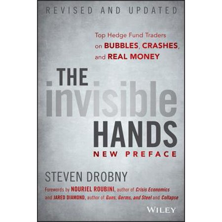The Invisible Hands : Top Hedge Fund Traders on Bubbles, Crashes, and Real Money