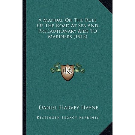 A Manual on the Rule of the Road at Sea and Precautionary AIDS to Mariners