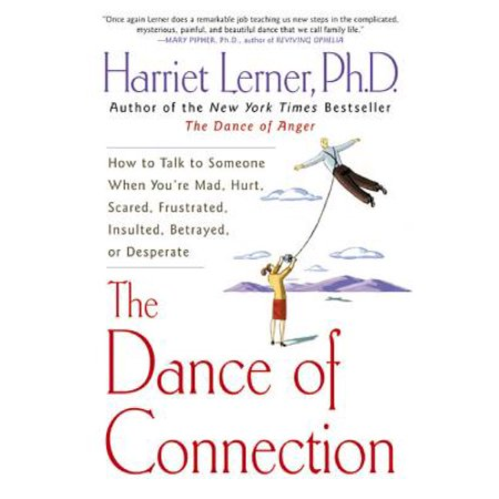 The Dance of Connection : How to Talk to Someone When You're Mad, Hurt, Scared, Frustrated, Insulted, Betrayed, or