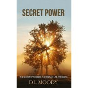 Secret Power : The Secret of Success in Christian Life and Work
