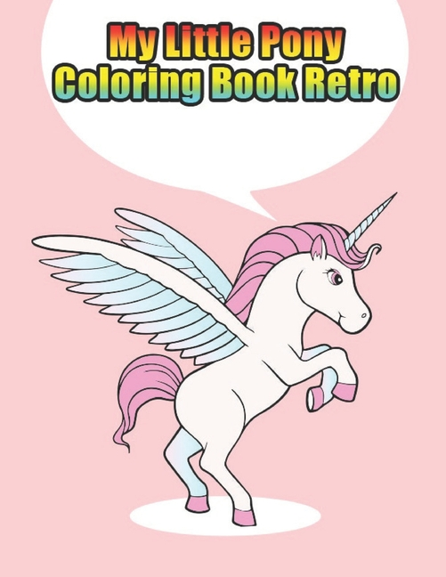 My Little Pony Coloring Book Retro : My Little Pony Coloring Book For Kids,  Children, Toddlers, Crayons, Adult, Mini, Girls And Boys. Large 8.5 X 11.  50 Coloring Pages (Paperback) - Walmart.com - Walmart.com