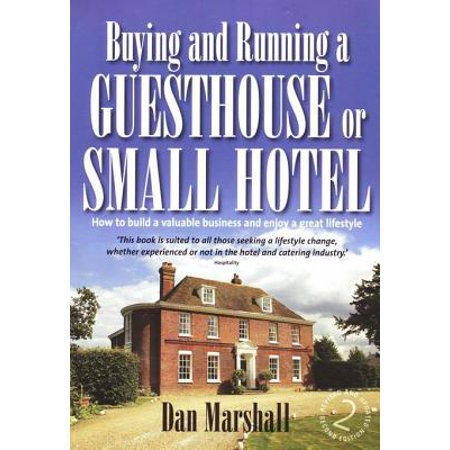 Buying and Running a Guesthouse or Small Hotel 2nd Edition - (The Second Best Exotic Marigold Hotel Running Time)