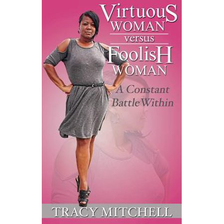 Virtuous Woman Versus Foolish Woman  A Constant Battle Within