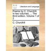 Poems by C. Churchill. in Two Volumes. ... the Third Edition. Volume 1 of 2