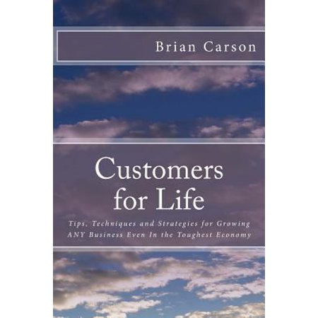Customers For Life  Tips  Techniques And Strategies For Growing Any Business Even In The Toughest Economy