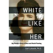 White Like Her : My Family's Story of Race and Racial Passing