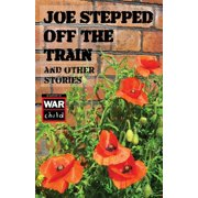 Joe Stepped Off The Train: and other stories (Paperback)