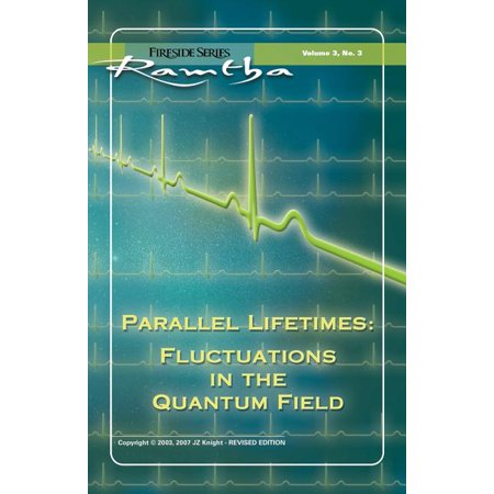 Parallel Lifetimes : Fluctuations in the Quantum Field: Fireside Series Volume 3 No. 3