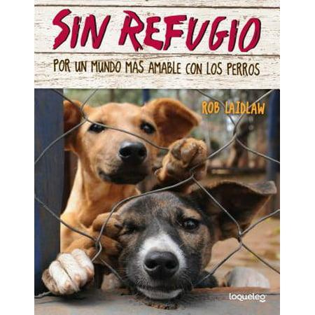 Sin Refugio : Por Un Mundo Mas Amable Con Los Perros (Un Halloween Con Los Abuelos)