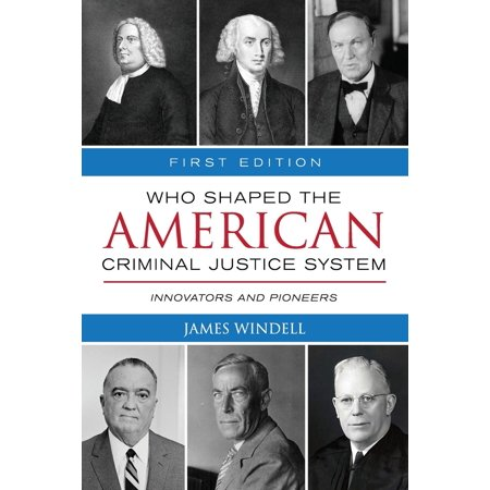 Who Shaped the American Criminal Justice System? : Innovators and