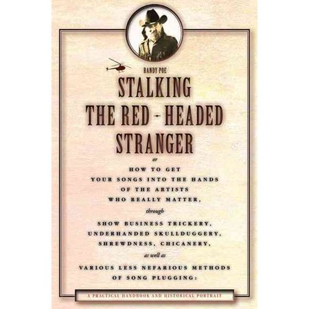 Stalking the Red Headed Stranger: Or How to Get Your Songs Into the Hands of the Artists Who Really Matter Through Show Business Trickery, Underhanded Skullduggery, Shrewdness, and Chi