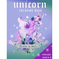 Unicorn Coloring Book For Kids Ages 8-12: Believe in Magic (Paperback)