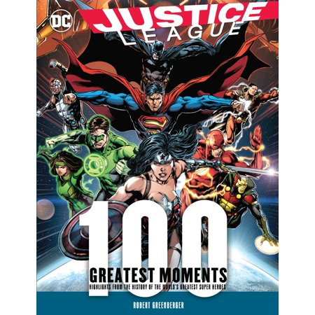 Justice League: 100 Greatest Moments : Highlights from the History of the World's Greatest
