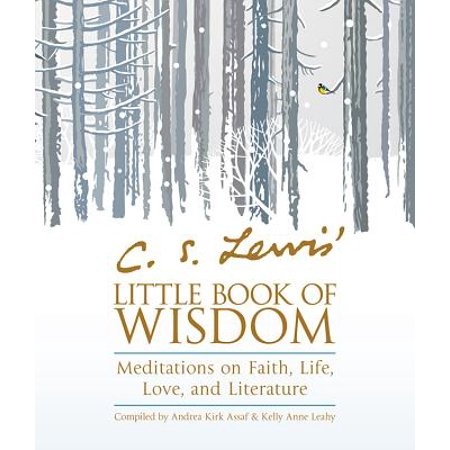 C. S. Lewis' Little Book of Wisdom : Meditations on Faith, Life, Love, and