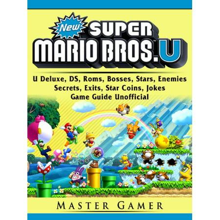 New Super Mario Bros, U Deluxe, DS, Roms, Bosses, Stars, Enemies, Secrets, Exits, Star Coins, Jokes, Game Guide Unofficial - eBook