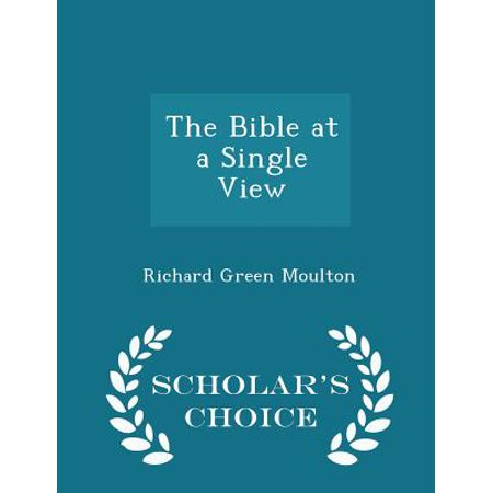 The Bible at a Single View - Scholar's Choice -